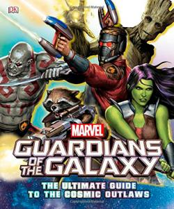 Guardians of the Galaxy The Ultimate Guide to Cosmic Outlaws