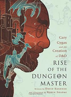 Rise of the Dungeon Master: Gary Gygax and the Creation of D & D