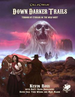 Down Darker Trails - Terrors of Cthulhu in the Wild West