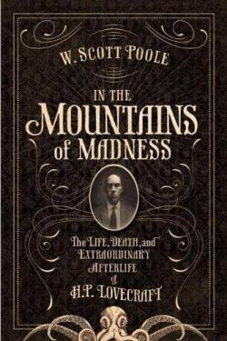 In the Mountains of Madness: The Life and Extraordinary Afterlife