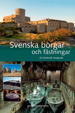 Svenska borgar och fästningar: en historisk reseguide