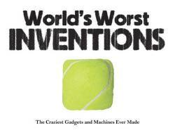 World's Worst Inventions