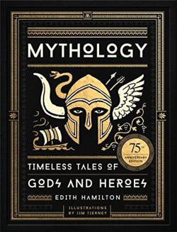 Mythology: Timeless Tales of Gods and Heroes Illustrated Edition
