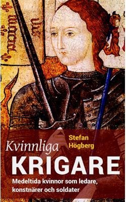 Kvinnliga krigare: Medeltida kvinnor som ledare, konstnärer & sold.