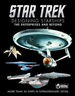 Designing Starships Volume 1: The Enterprises and Beyond
