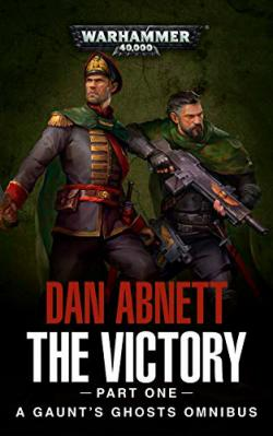 The Victory: A Gaunt's Ghosts Omnibus