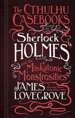 Sherlock Holmes & the Miskatonic Monstrosities