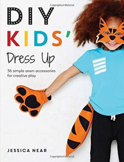 DIY: Kids' Dress Up: 36 Simple Sewn Accessories for Creative Play