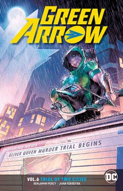 Green Arrow Rebirth Vol 6: Trial of Two Cities