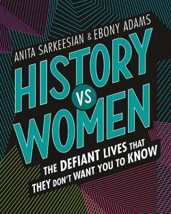 History vs Women: Defiant Lives that They Don't Want You to Know