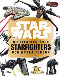 Star Wars: bildlexikon över Starfighters och andra fordon