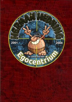 Herman Hedning: 2001 - 2004 Egocentrium