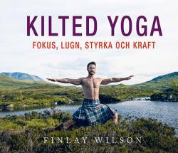 Kilted yoga: Fokus, lugn, styrka och kraft