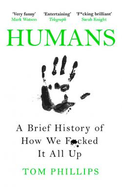 Humans a Brief History of How We F*cked It All Up