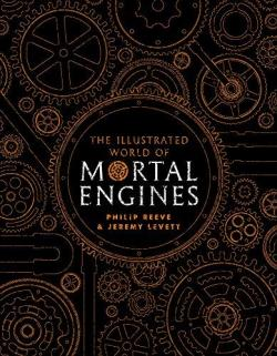 The Illustrated World of Mortal Engines