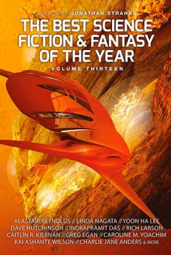 The Best Science Fiction And Fantasy of the Year Vol 13