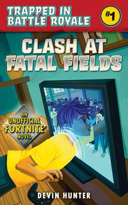 Clash At Fatal Fields: An Unofficial Novel of Fortnite