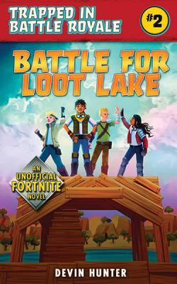 Battle for Loot Lake: An Unofficial Novel of Fortnite