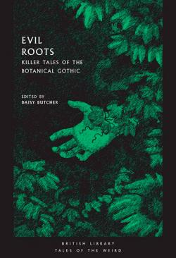 Evil Roots: Killer Tales of the Botanical Gothic