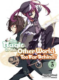 The Magic in this Other World is Too Far Behind Light Novel 3