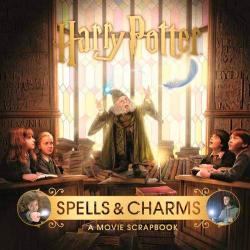 Harry Potter Spells & Charms: A Movie Scrapbook