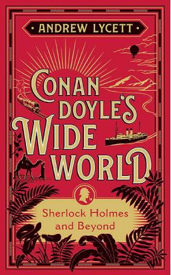 Conan Doyle's Wide World: Sherlock Holmes and Beyond
