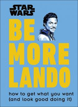 Be More Lando: How to Get What You Want (and Look Good Doing It)
