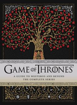 Game of Thrones: A Guide to Westeros and Beyond The Complete Series