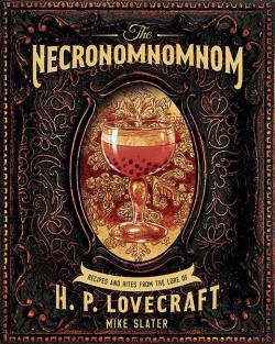 Necronomnomnom: Recipes & Rites from the Lore of H P Lovecraft