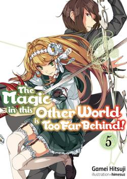 The Magic in this Other World is Too Far Behind Light Novel 5