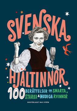 Svenska hjältinnor - 100 berättelser