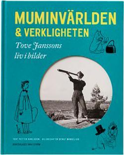 Muminvärlden & verkligheten - Tove Janssons liv i bilder