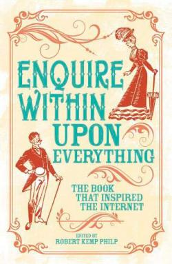 Enquire Within Upon Everything: The Book That Inspired the Internet