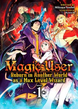 Magic User: Reborn in Another World as a Max Level Wizard Vol 1