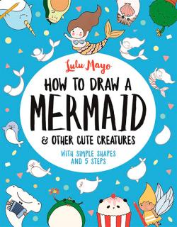 How to Draw a Mermaid & Other Cute Creatures