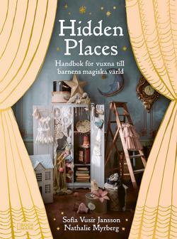 Hidden places: Handbok för vuxna till barnens magiska värld