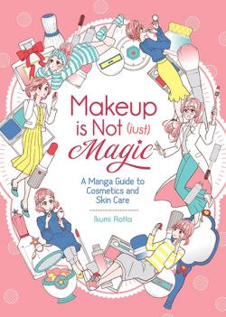 Makeup is Not (Just) Magic: Manga Guide to Cosmetics and Skin Care