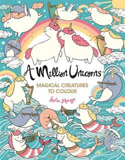 A Million Unicorns: Magical Creatures to Colour