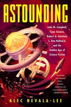 Astounding: John W Campbell, Isaac Asimov, Robert A Heinlein