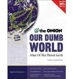 Our Dumb World: The Onion Atlas Of The Planet Earth