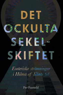 Det ockulta sekelskiftet: Esoteriska strömningar i Hilma af Klints