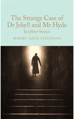 The Strange Case of Dr. Jekyll and Mr. Hyde: And Other Stories