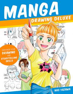 Manga Drawing Deluxe: Empower Your Drawing and Storytelling Skills