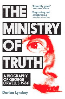 Ministry of Truth: A Biography of George Orwell's 1984