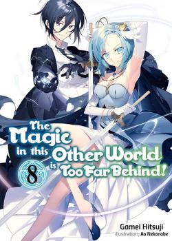 The Magic in this Other World is Too Far Behind Light Novel 8