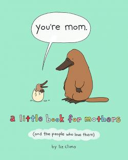 You're Mom: A Little Book for Mothers And the People Who Love Them