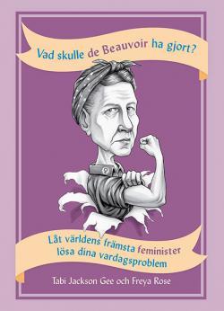 Vad skulle de Beauvoir ha gjort? Låt världens främsta feminister...