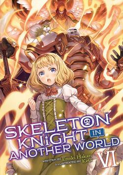 Skeleton Knight in Another World Light Novel Vol 6
