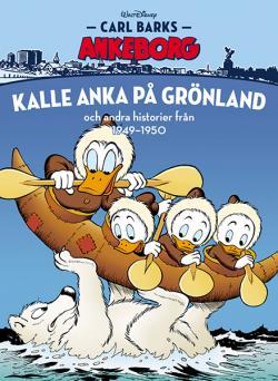 Carl Barks Ankeborg: Kalle Anka på Grönland 1949-1950