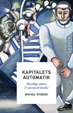 Kapitalets automatik - mänskliga robotar och systematisk dumhet